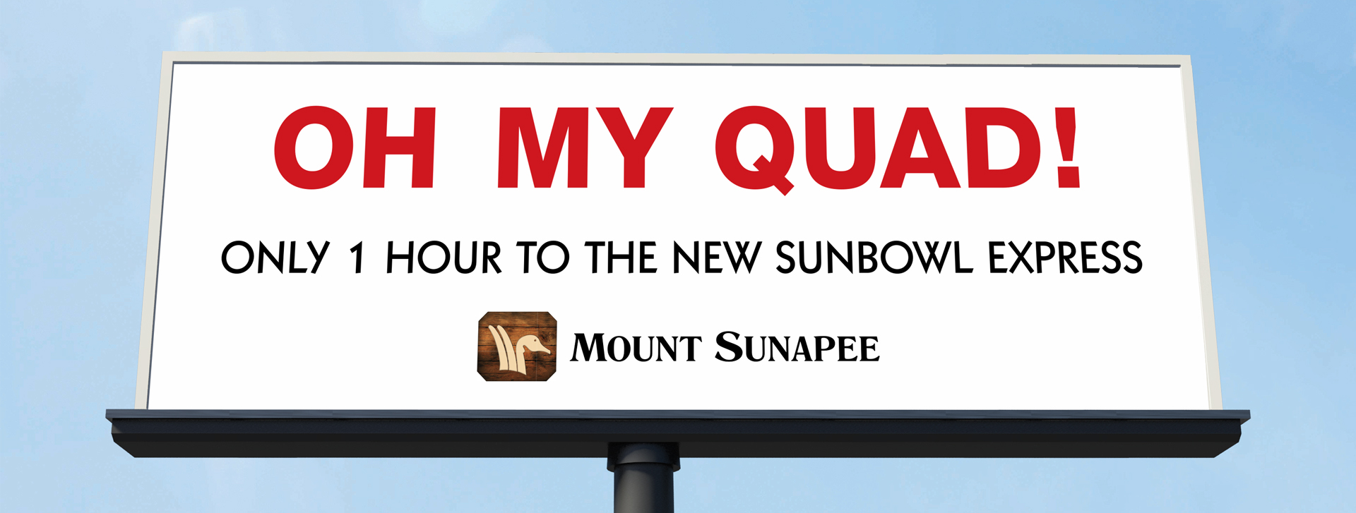 Oh My Quad! billboard, only 1 hour to the new sunbowl express, Mount Sunapee